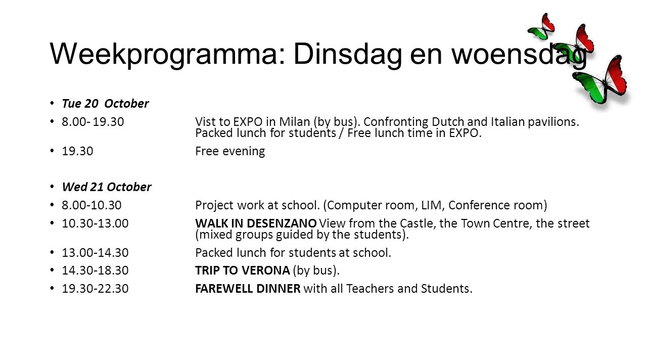 Weekprogramma: Dinsdag en woensdag Tue 20 October 8.00- 19.30Vist to EXPO in Milan (by bus). Confronting Dutch and Italian pavilions. Packed lunch for