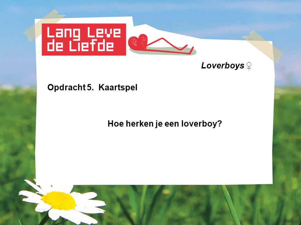 Loverboys ♀ Opdracht 5. Kaartspel Hoe herken je een loverboy?