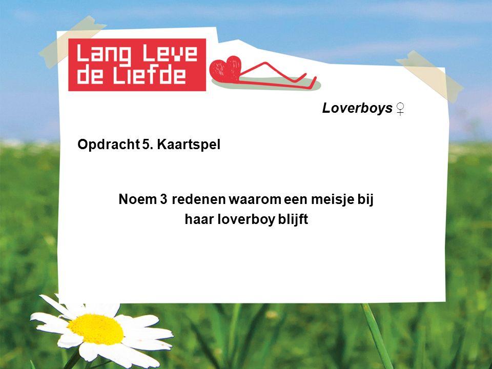Loverboys ♀ Opdracht 5. Kaartspel Noem 3 redenen waarom een meisje bij haar loverboy blijft