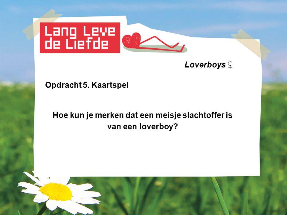 Loverboys ♀ Opdracht 5. Kaartspel Hoe kun je merken dat een meisje slachtoffer is van een loverboy?