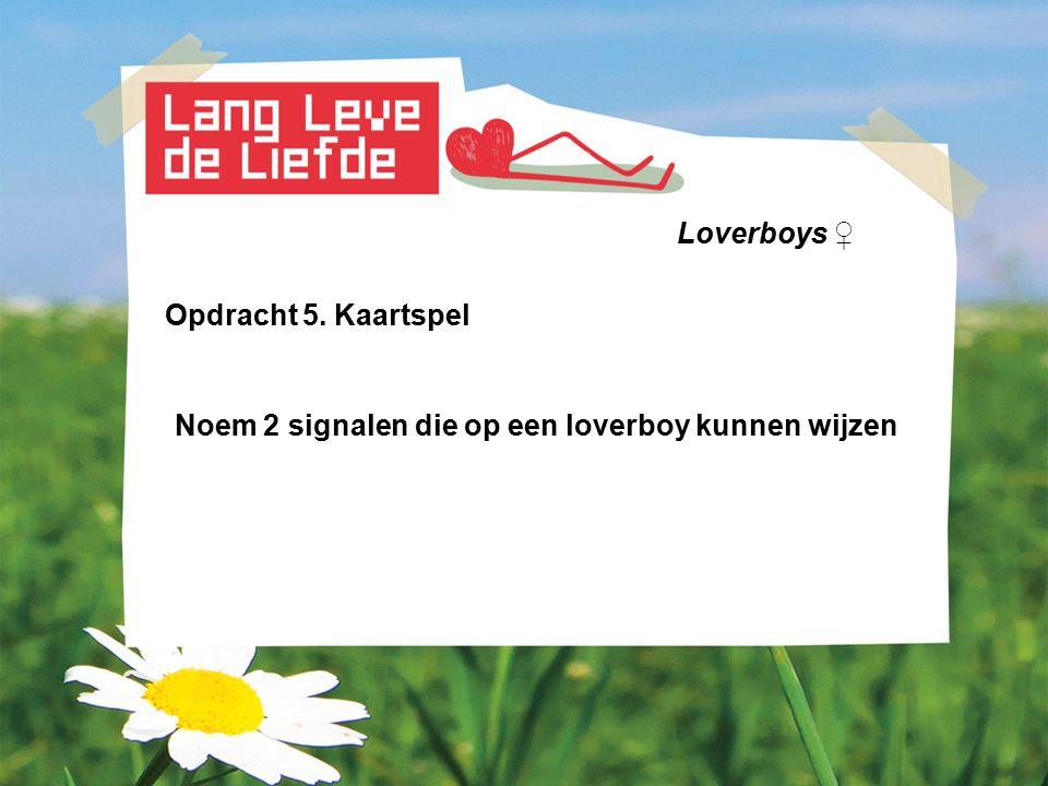 Loverboys ♀ Opdracht 5. Kaartspel Noem 2 signalen die op een loverboy kunnen wijzen