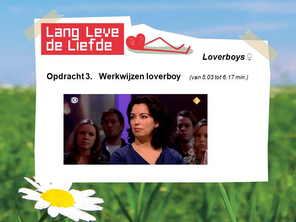 Loverboys ♀ Opdracht 3. Werkwijzen loverboy (van 5.03 tot 6.17 min.)