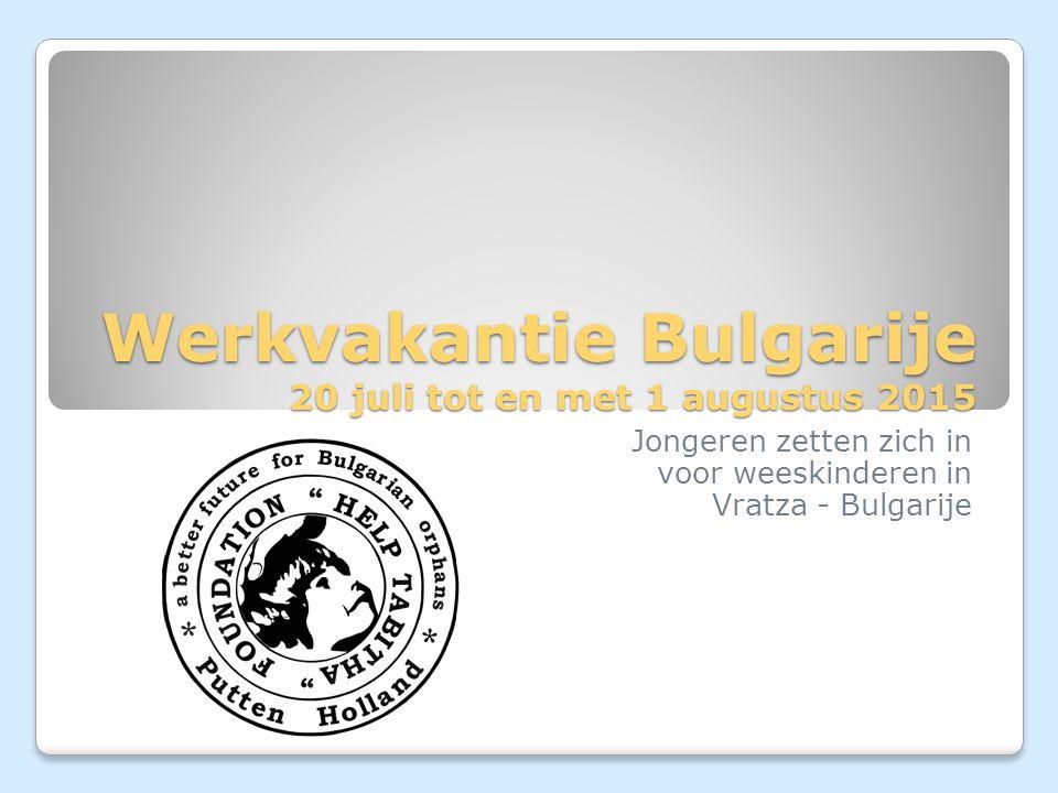 Werkvakantie Bulgarije 20 juli tot en met 1 augustus 2015 Jongeren zetten zich in voor weeskinderen in Vratza - Bulgarije