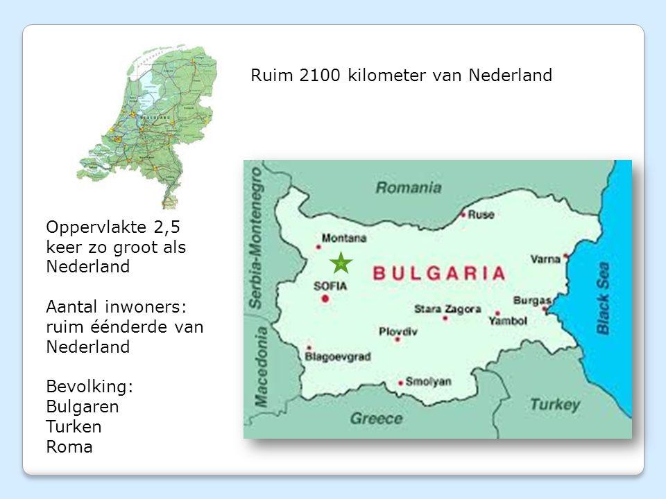 Ruim 2100 kilometer van Nederland Oppervlakte 2,5 keer zo groot als Nederland Aantal inwoners: ruim éénderde van Nederland Bevolking: Bulgaren Turken Roma