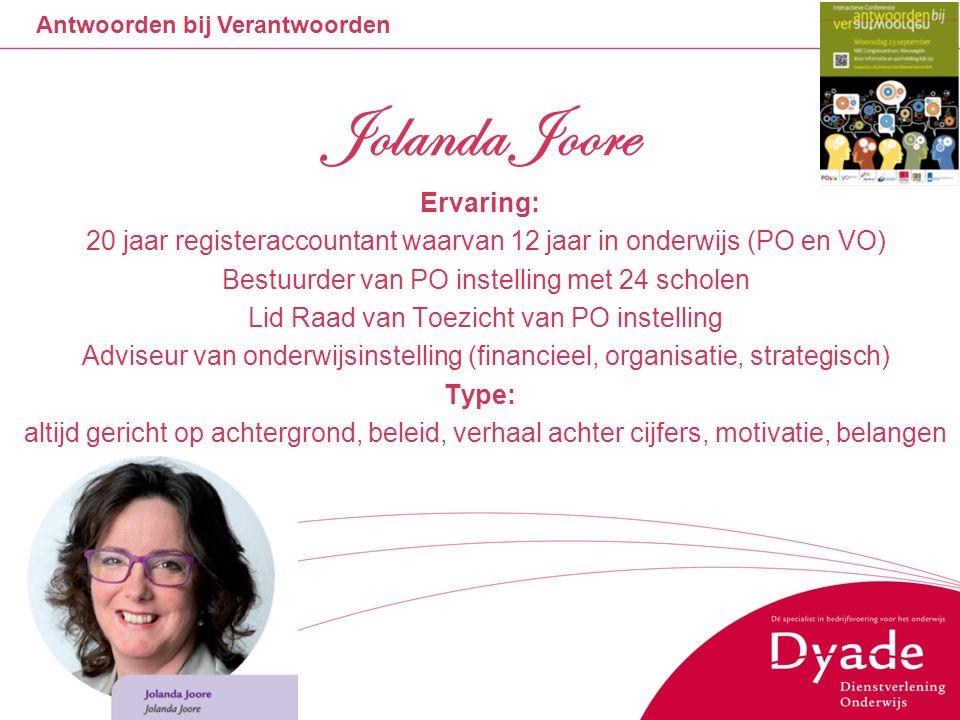 Antwoorden bij Verantwoorden 18 Jolanda Joore Ervaring: 20 jaar registeraccountant waarvan 12 jaar in onderwijs (PO en VO) Bestuurder van PO instellin