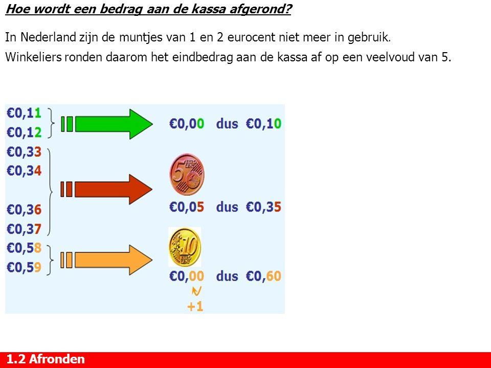 Hoe wordt een bedrag aan de kassa afgerond? In Nederland zijn de muntjes van 1 en 2 eurocent niet meer in gebruik. Winkeliers ronden daarom het eindbe