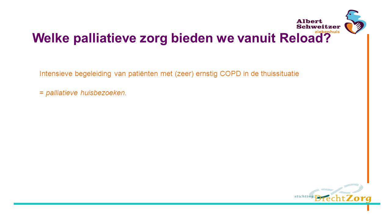 Welke palliatieve zorg bieden we vanuit Reload? Intensieve begeleiding van patiënten met (zeer) ernstig COPD in de thuissituatie = palliatieve huisbez