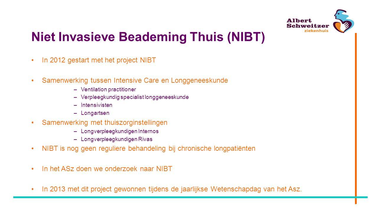 Niet Invasieve Beademing Thuis (NIBT) In 2012 gestart met het project NIBT Samenwerking tussen Intensive Care en Longgeneeskunde –Ventilation practiti