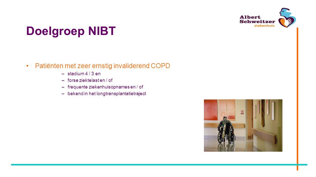 Doelgroep NIBT Patiënten met zeer ernstig invaliderend COPD –stadium 4 / 3 en –forse ziektelast en / of –frequente ziekenhuisopnames en / of –bekend i