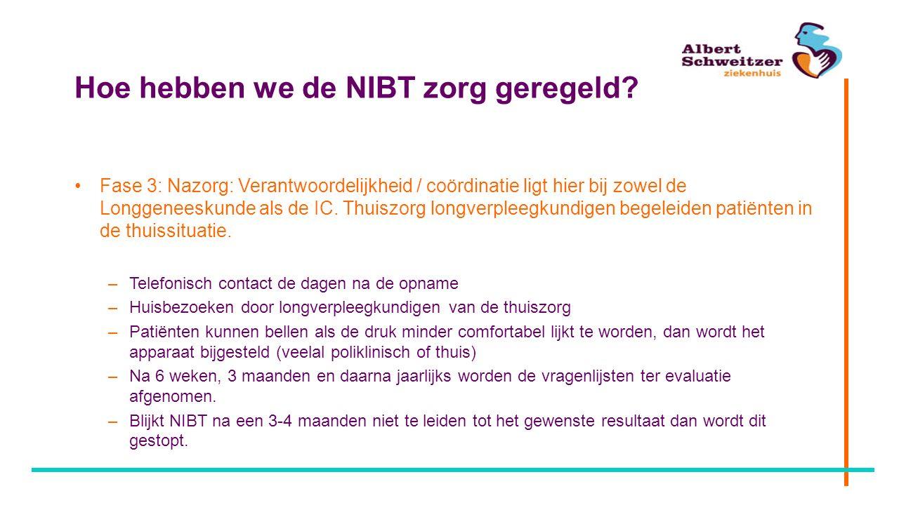 Hoe hebben we de NIBT zorg geregeld? Fase 3: Nazorg: Verantwoordelijkheid / coördinatie ligt hier bij zowel de Longgeneeskunde als de IC. Thuiszorg lo