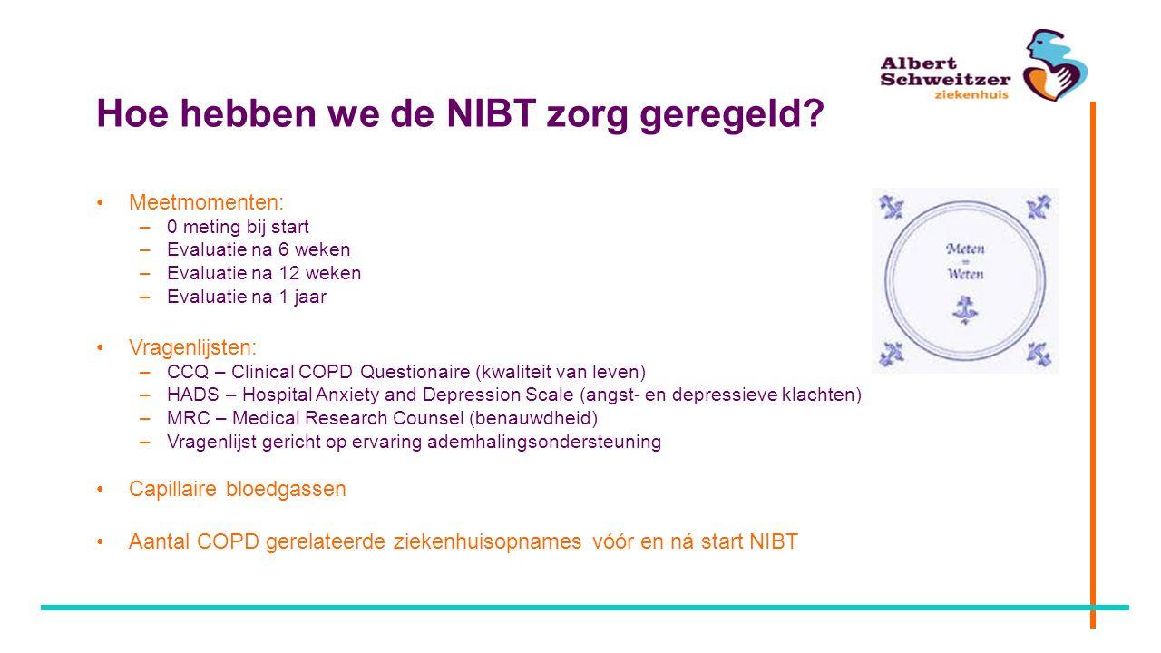 Hoe hebben we de NIBT zorg geregeld? Meetmomenten: –0 meting bij start –Evaluatie na 6 weken –Evaluatie na 12 weken –Evaluatie na 1 jaar Vragenlijsten