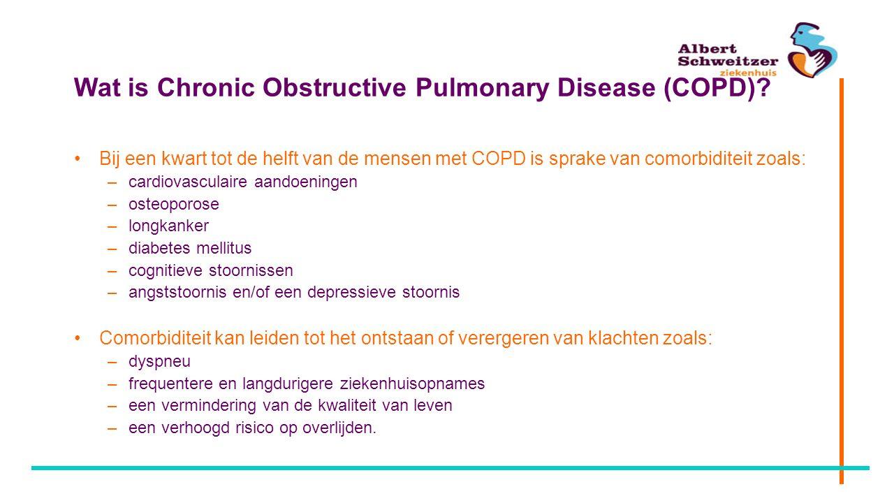 Wat is Chronic Obstructive Pulmonary Disease (COPD)? Bij een kwart tot de helft van de mensen met COPD is sprake van comorbiditeit zoals: –cardiovascu
