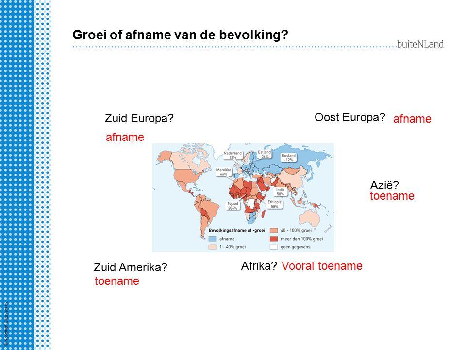 Groei of afname van de bevolking? Oost Europa? afname Azië? toename Zuid Amerika? toename Afrika?Vooral toename Zuid Europa? afname