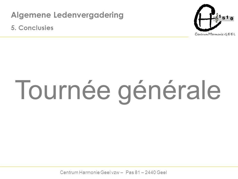 Centrum Harmonie Geel vzw – Pas 81 – 2440 Geel Algemene Ledenvergadering 5.