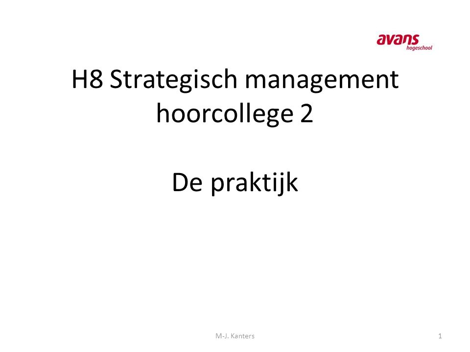 H8 Strategisch management hoorcollege 2 De praktijk 1M-J. Kanters