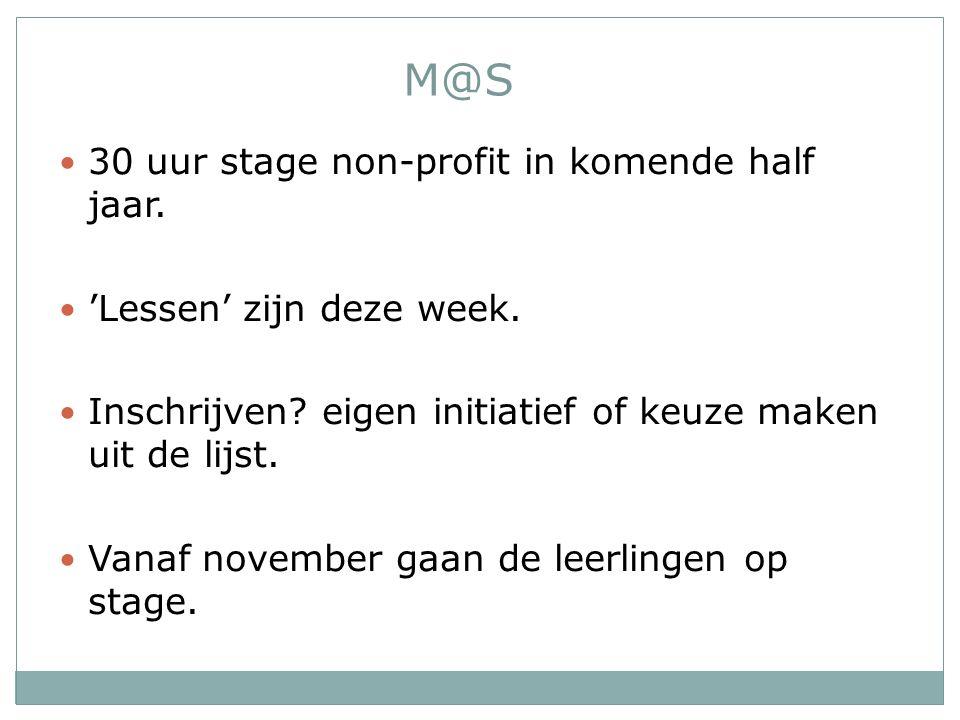 M@S 30 uur stage non-profit in komende half jaar. 'Lessen' zijn deze week. Inschrijven? eigen initiatief of keuze maken uit de lijst. Vanaf november g