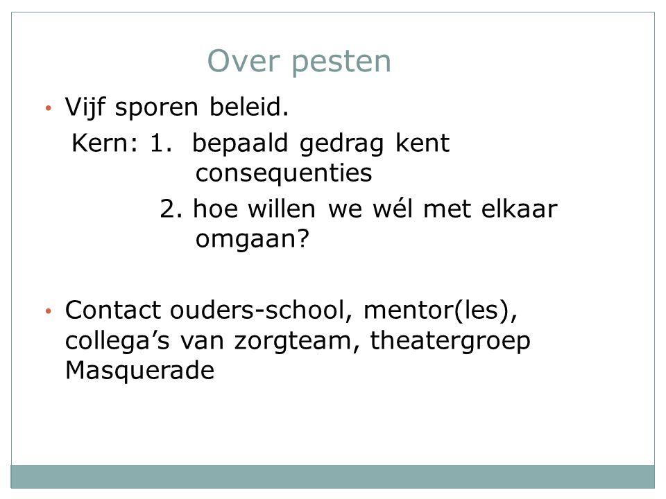 Over pesten Vijf sporen beleid. Kern: 1. bepaald gedrag kent consequenties 2. hoe willen we wél met elkaar omgaan? Contact ouders-school, mentor(les),
