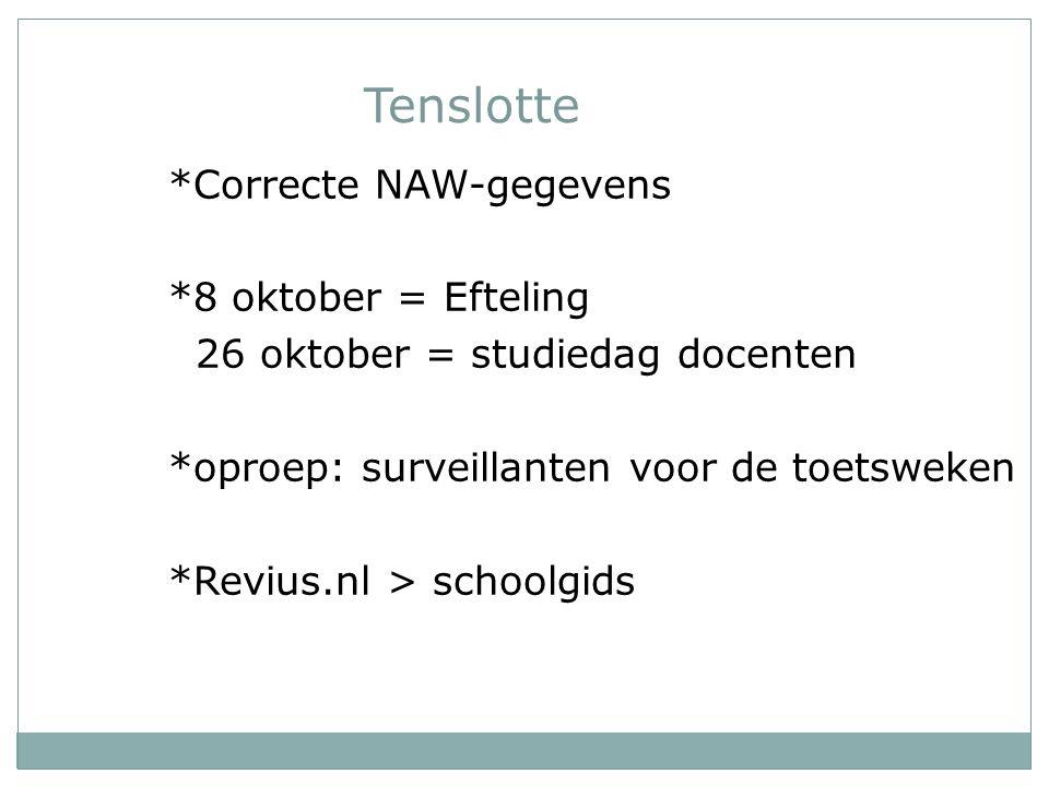 Tenslotte *Correcte NAW-gegevens *8 oktober = Efteling 26 oktober = studiedag docenten *oproep: surveillanten voor de toetsweken *Revius.nl > schoolgids