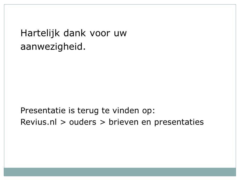 Hartelijk dank voor uw aanwezigheid. Presentatie is terug te vinden op: Revius.nl > ouders > brieven en presentaties