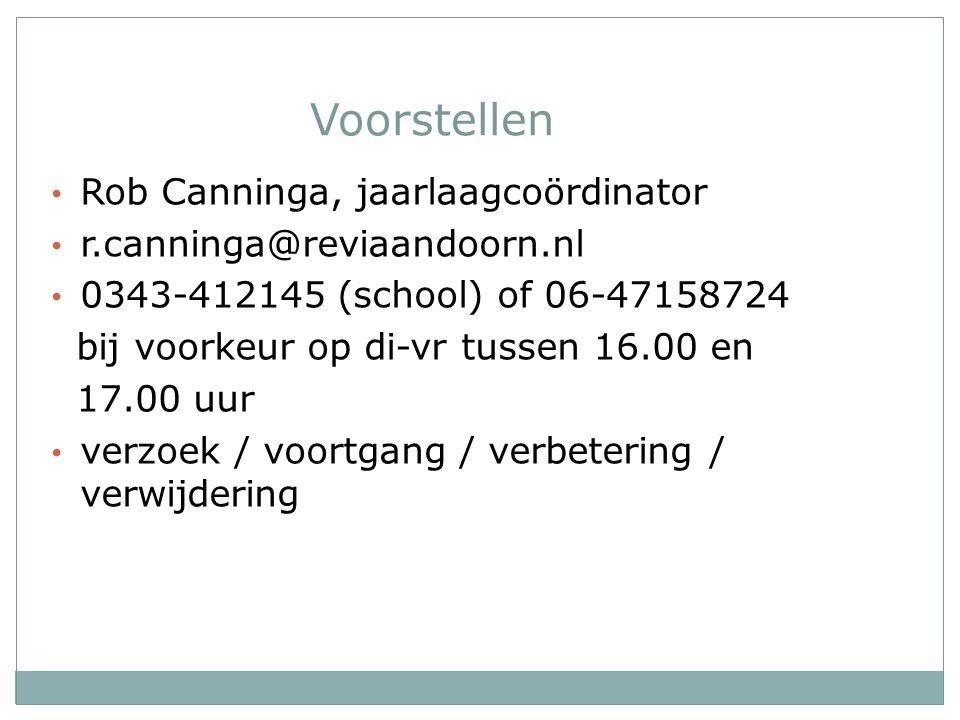 Voorstellen Rob Canninga, jaarlaagcoördinator r.canninga@reviaandoorn.nl 0343-412145 (school) of 06-47158724 bij voorkeur op di-vr tussen 16.00 en 17.