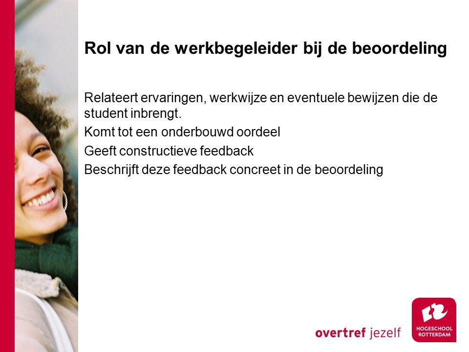 Rol van de werkbegeleider bij de beoordeling Relateert ervaringen, werkwijze en eventuele bewijzen die de student inbrengt. Komt tot een onderbouwd oo