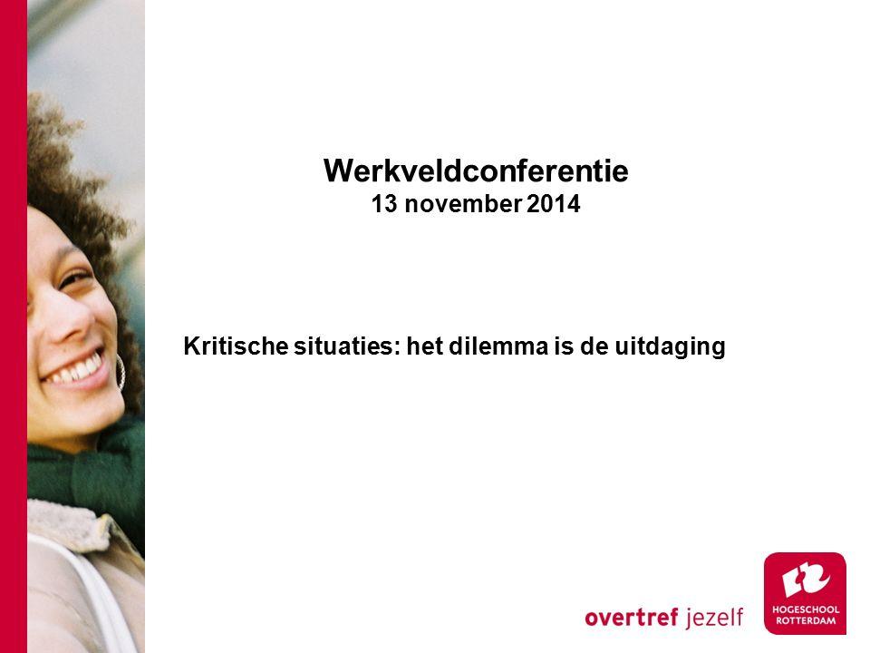 Werkveldconferentie 13 november 2014 Kritische situaties: het dilemma is de uitdaging