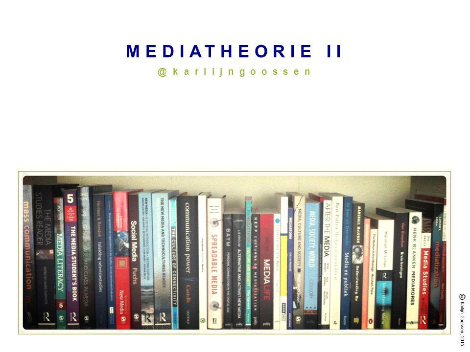 MEDIATHEORIE II @karlijngoossen Karlijn Goossen, 2015