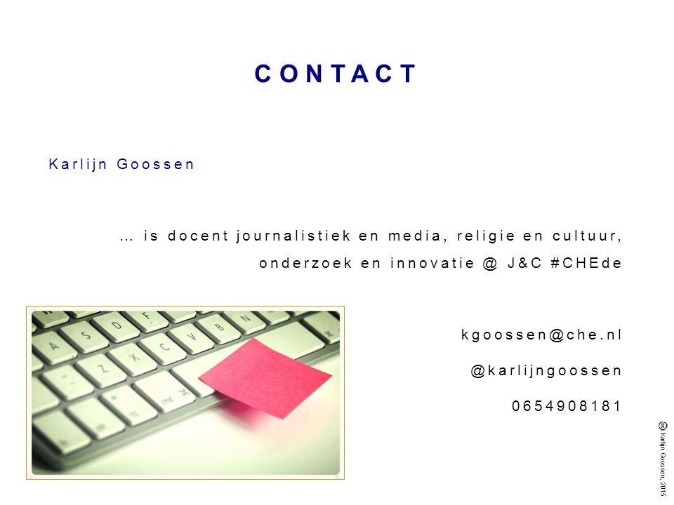 CONTACT Karlijn Goossen … is docent journalistiek en media, religie en cultuur, onderzoek en innovatie @ J&C #CHEde kgoossen@che.nl @karlijngoossen 0654908181 Karlijn Goossen, 2015