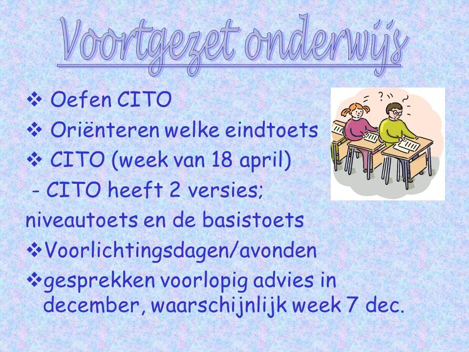  Oefen CITO  Oriënteren welke eindtoets  CITO (week van 18 april) - CITO heeft 2 versies; niveautoets en de basistoets  Voorlichtingsdagen/avonden  gesprekken voorlopig advies in december, waarschijnlijk week 7 dec.