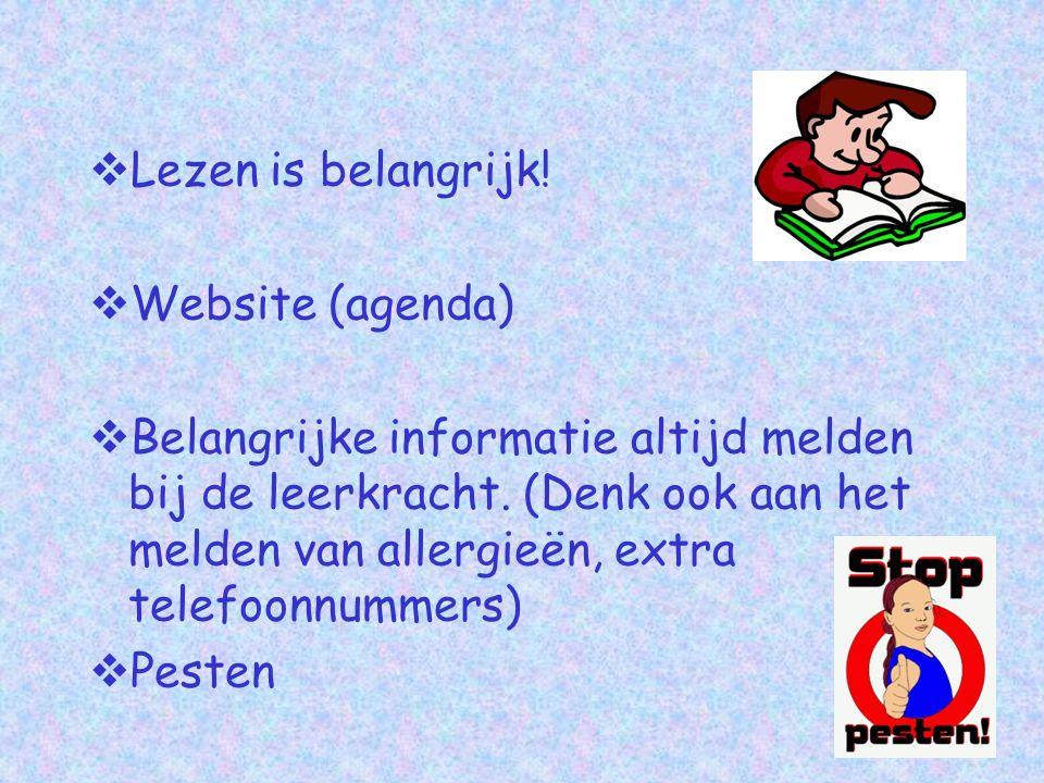  Lezen is belangrijk.  Website (agenda)  Belangrijke informatie altijd melden bij de leerkracht.