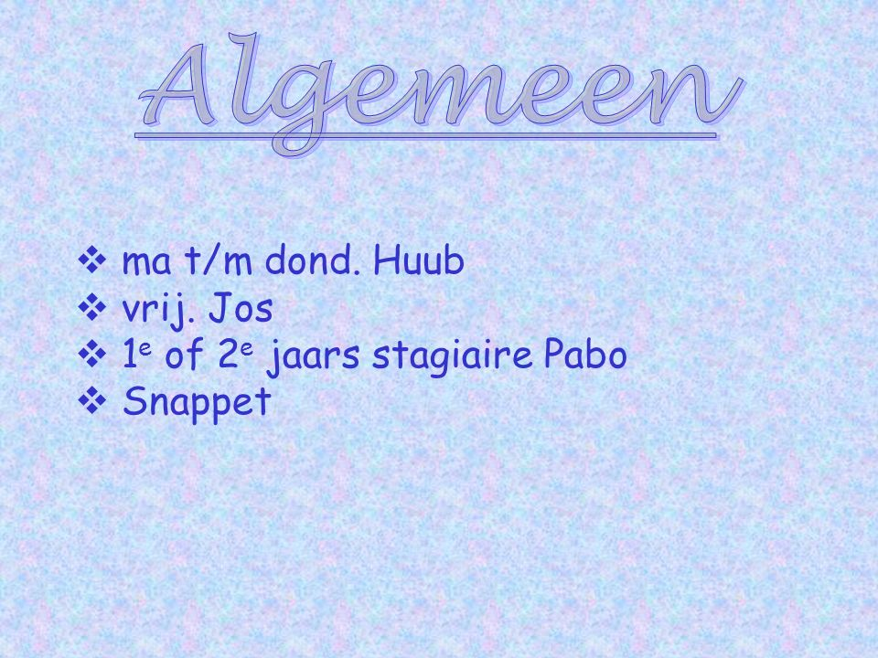  ma t/m dond. Huub  vrij. Jos  1 e of 2 e jaars stagiaire Pabo  Snappet