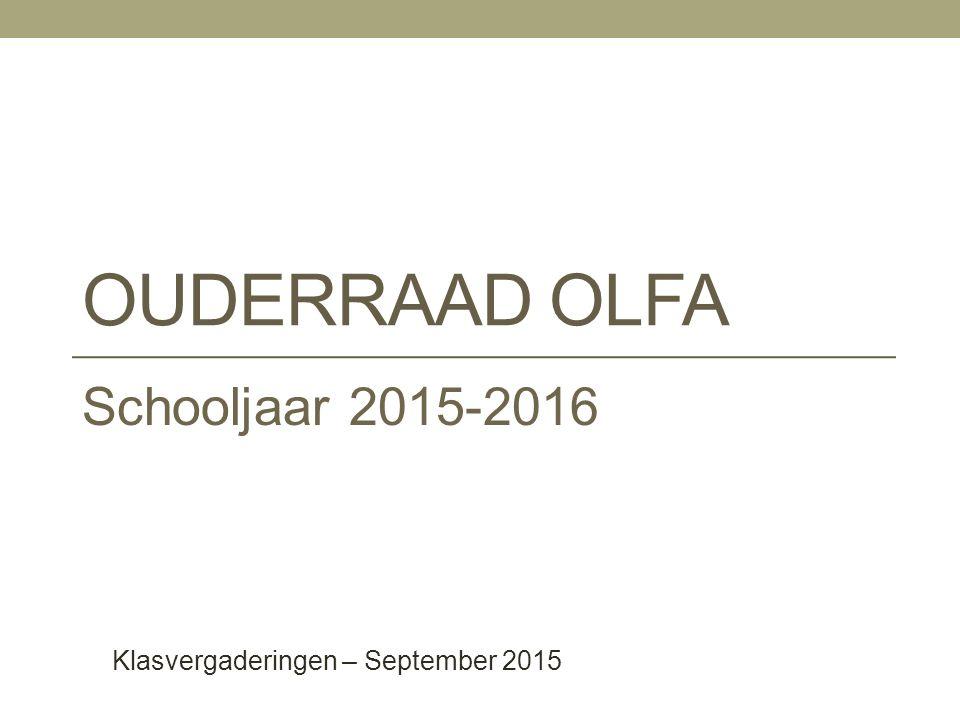 OUDERRAAD OLFA Schooljaar 2015-2016 Klasvergaderingen – September 2015
