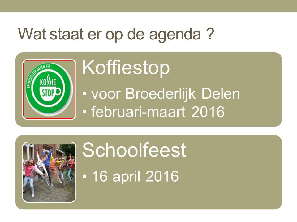 Wat staat er op de agenda ? Koffiestop voor Broederlijk Delen februari-maart 2016 Schoolfeest 16 april 2016