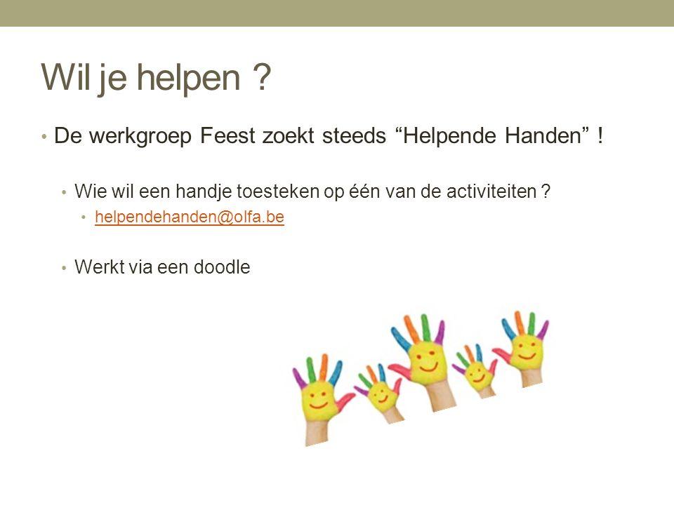 """Wil je helpen ? De werkgroep Feest zoekt steeds """"Helpende Handen"""" ! Wie wil een handje toesteken op één van de activiteiten ? helpendehanden@olfa.be W"""