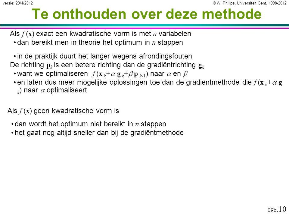 © W. Philips, Universiteit Gent, 1998-2012versie: 23/4/2012 09b. 10 Te onthouden over deze methode Als f ( x ) exact een kwadratische vorm is met n va