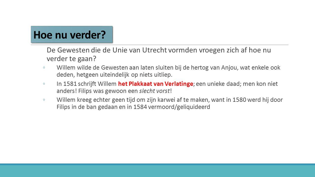 Hoe nu verder? De Gewesten die de Unie van Utrecht vormden vroegen zich af hoe nu verder te gaan? ◦Willem wilde de Gewesten aan laten sluiten bij de h