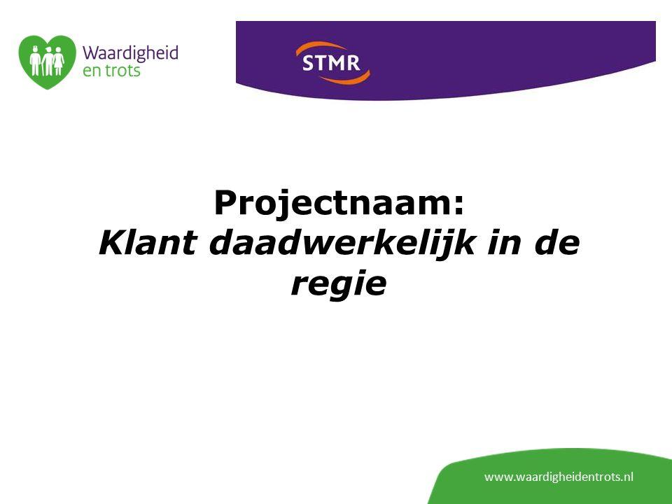 Projectnaam: Klant daadwerkelijk in de regie www.waardigheidentrots.nl