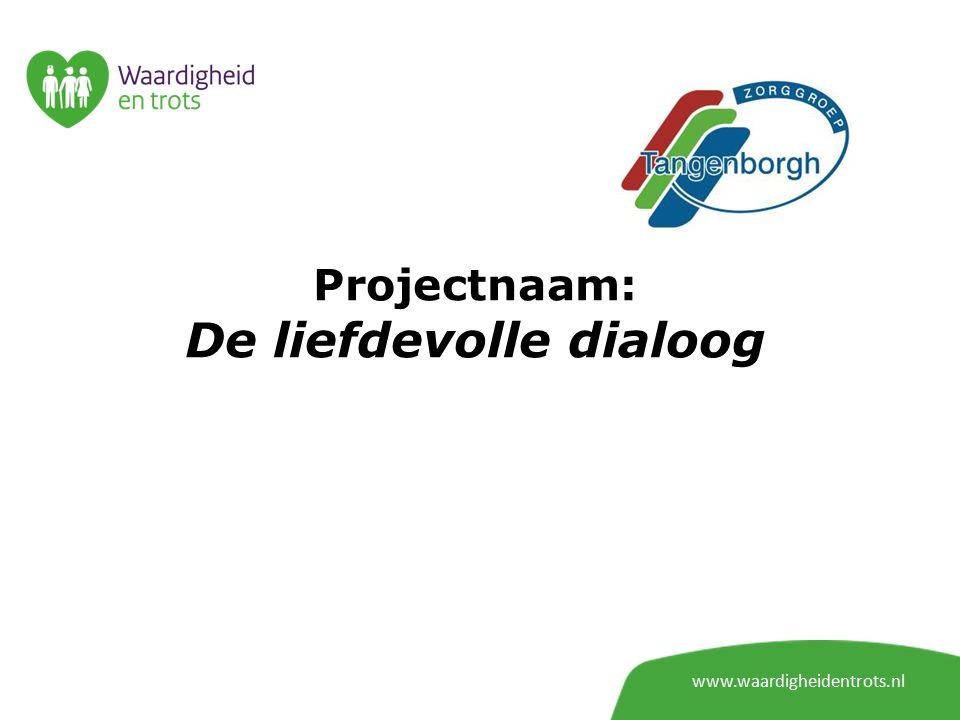 www.waardigheidentrots.nl Projectnaam: De liefdevolle dialoog