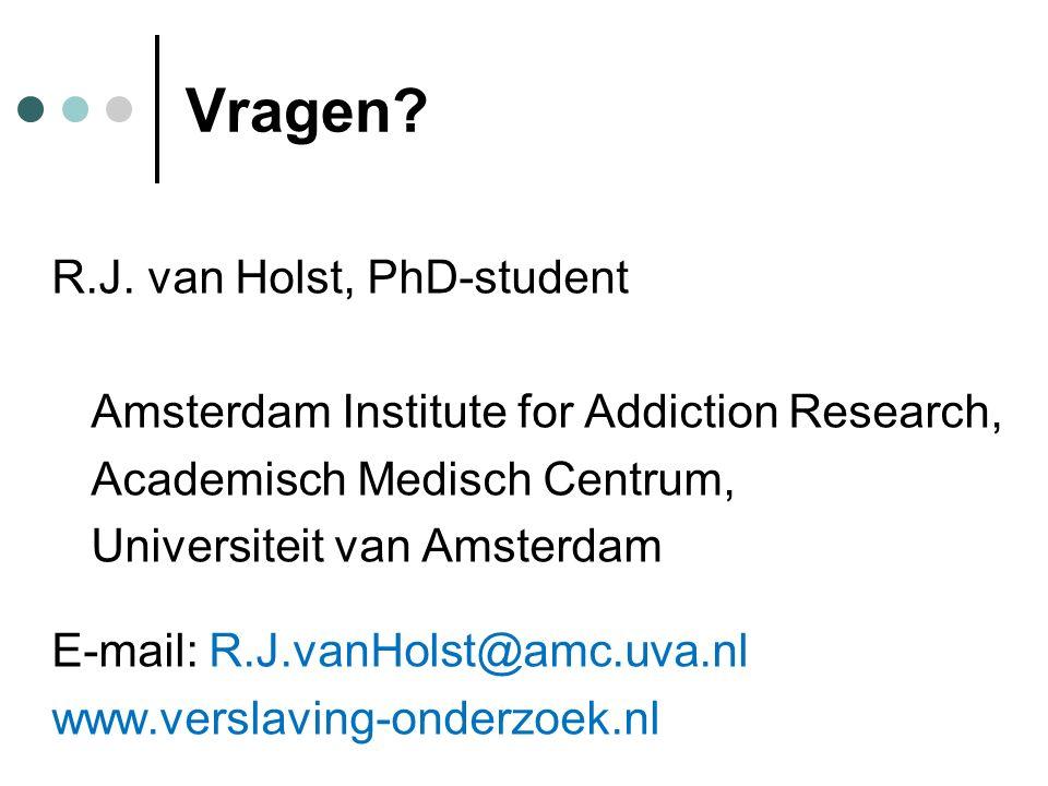 Vragen? R.J. van Holst, PhD-student Amsterdam Institute for Addiction Research, Academisch Medisch Centrum, Universiteit van Amsterdam E-mail: R.J.van