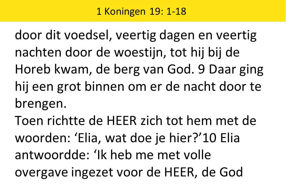 1 Koningen 19: 1-18 door dit voedsel, veertig dagen en veertig nachten door de woestijn, tot hij bij de Horeb kwam, de berg van God.