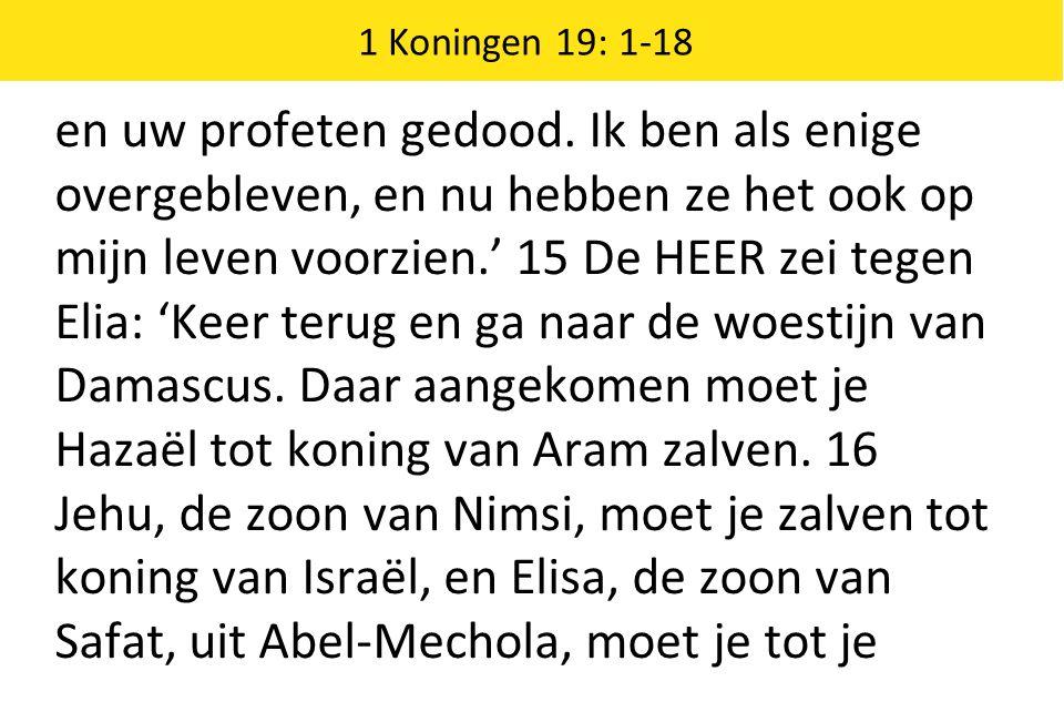 1 Koningen 19: 1-18 en uw profeten gedood.
