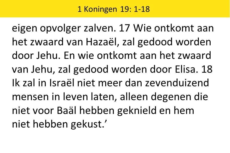 1 Koningen 19: 1-18 eigen opvolger zalven.