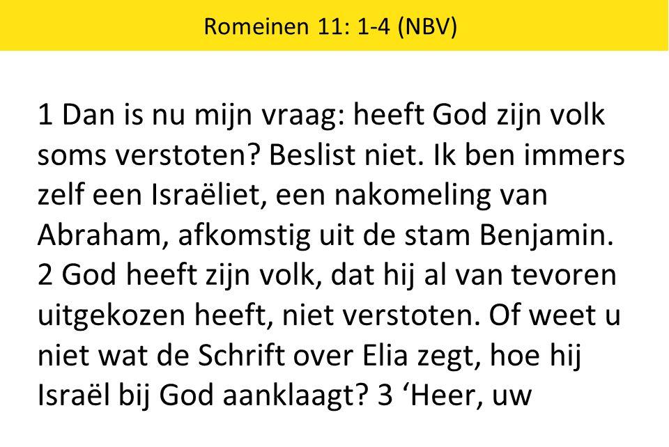 Romeinen 11: 1-4 (NBV) 1 Dan is nu mijn vraag: heeft God zijn volk soms verstoten.