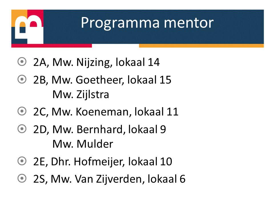 Programma mentor  2A, Mw. Nijzing, lokaal 14  2B, Mw. Goetheer, lokaal 15 Mw. Zijlstra  2C, Mw. Koeneman, lokaal 11  2D, Mw. Bernhard, lokaal 9 Mw