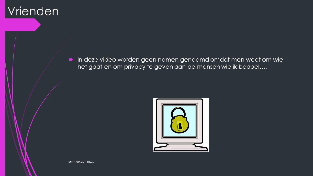  In deze video worden geen namen genoemd omdat men weet om wie het gaat en om privacy te geven aan de mensen wie ik bedoel…. ©2013 Robin Uters Vriend