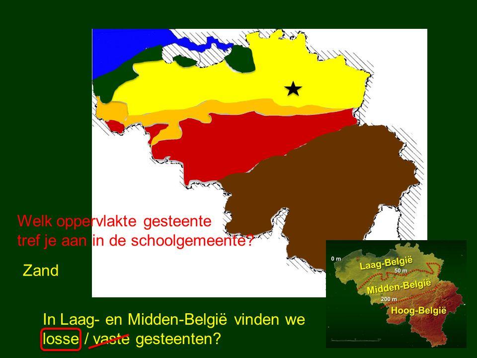 Welk oppervlakte gesteente tref je aan in de schoolgemeente? Zand In Laag- en Midden-België vinden we losse / vaste gesteenten?