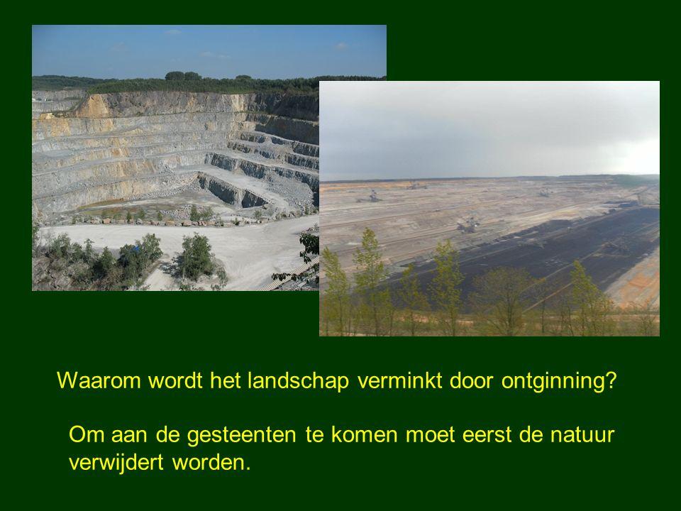 Waarom wordt het landschap verminkt door ontginning? Om aan de gesteenten te komen moet eerst de natuur verwijdert worden.