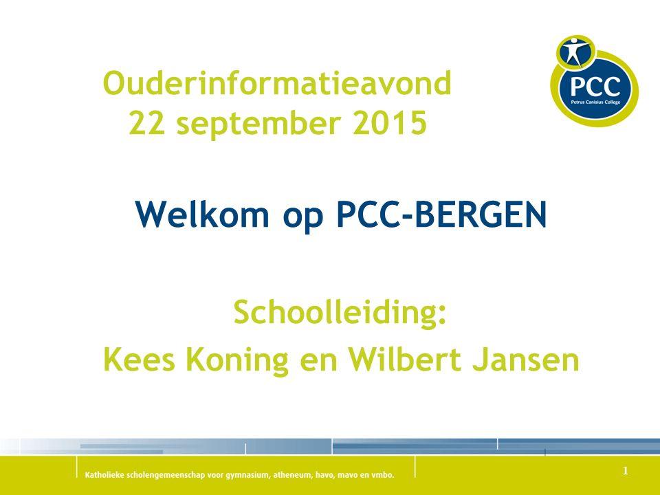 Ouderinformatieavond 22 september 2015 Welkom op PCC-BERGEN Schoolleiding: Kees Koning en Wilbert Jansen 1