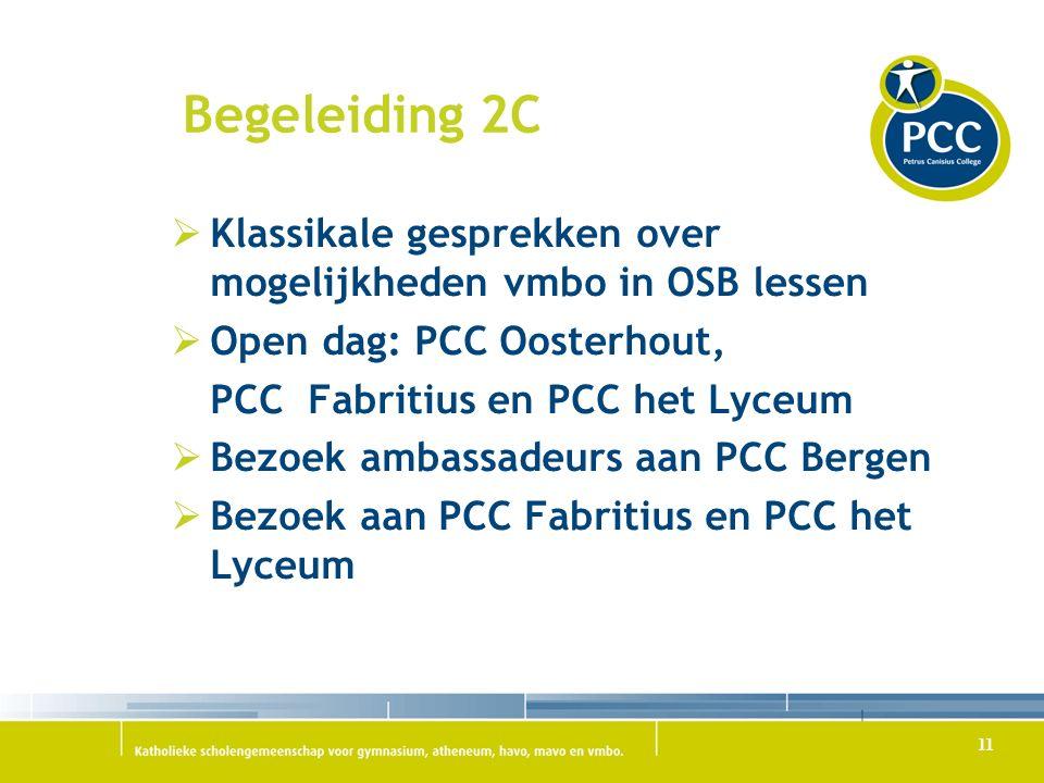 Begeleiding 2C  Klassikale gesprekken over mogelijkheden vmbo in OSB lessen  Open dag: PCC Oosterhout, PCC Fabritius en PCC het Lyceum  Bezoek ambassadeurs aan PCC Bergen  Bezoek aan PCC Fabritius en PCC het Lyceum 11