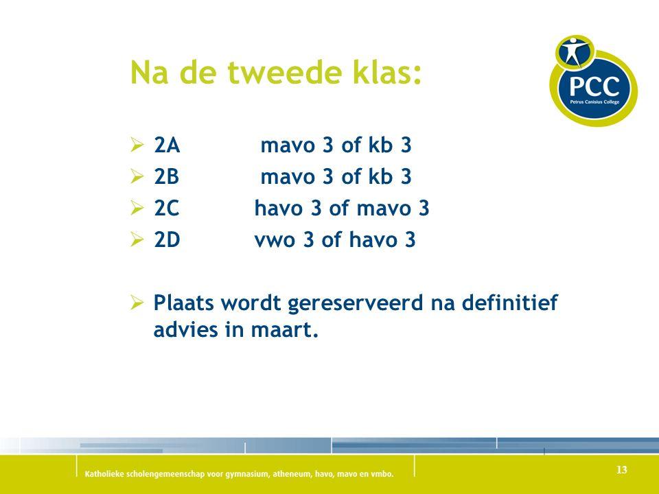 Na de tweede klas:  2Amavo 3 of kb 3  2B mavo 3 of kb 3  2C havo 3 of mavo 3  2D vwo 3 of havo 3  Plaats wordt gereserveerd na definitief advies in maart.